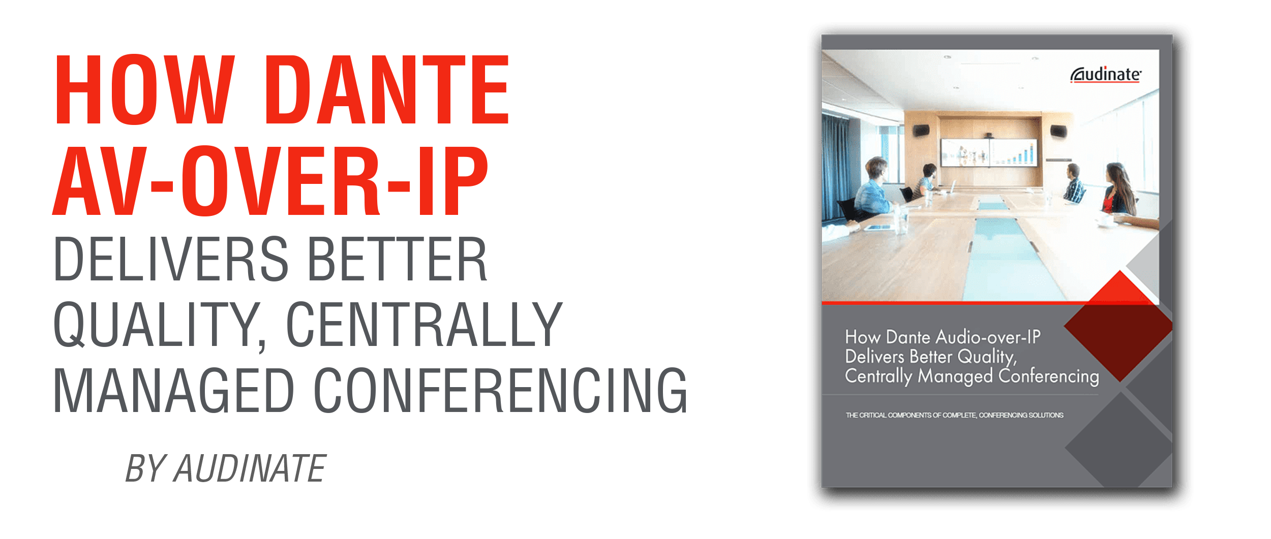 How Dante AV-over-IP Delivers Better Quality, Centrally Managed Conferencing